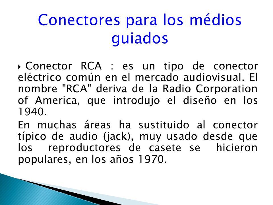 Conectores para los médios guiados Conector RCA : es un tipo de conector eléctrico común en el mercado audiovisual.