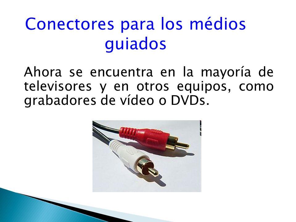 Conectores para los médios guiados Ahora se encuentra en la mayoría de televisores y en otros equipos, como grabadores de vídeo o DVDs.