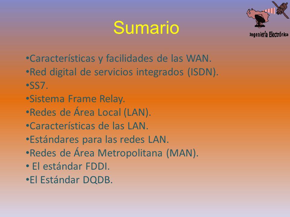Características y facilidades de las WAN. Red digital de servicios integrados (ISDN). SS7. Sistema Frame Relay. Redes de Área Local (LAN). Característ