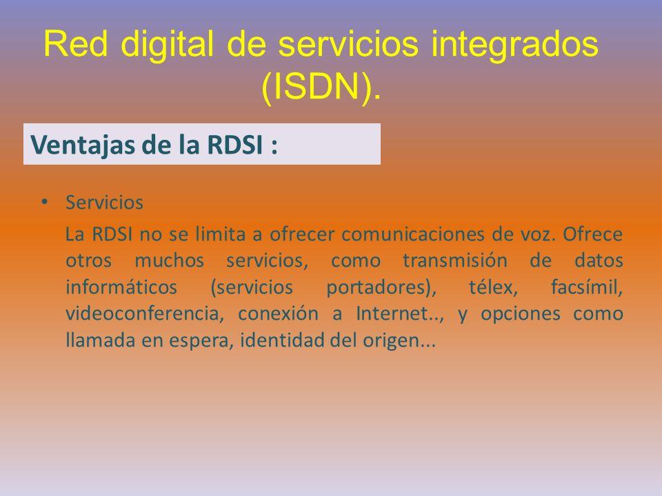 Red digital de servicios integrados (ISDN). Servicios La RDSI no se limita a ofrecer comunicaciones de voz. Ofrece otros muchos servicios, como transm