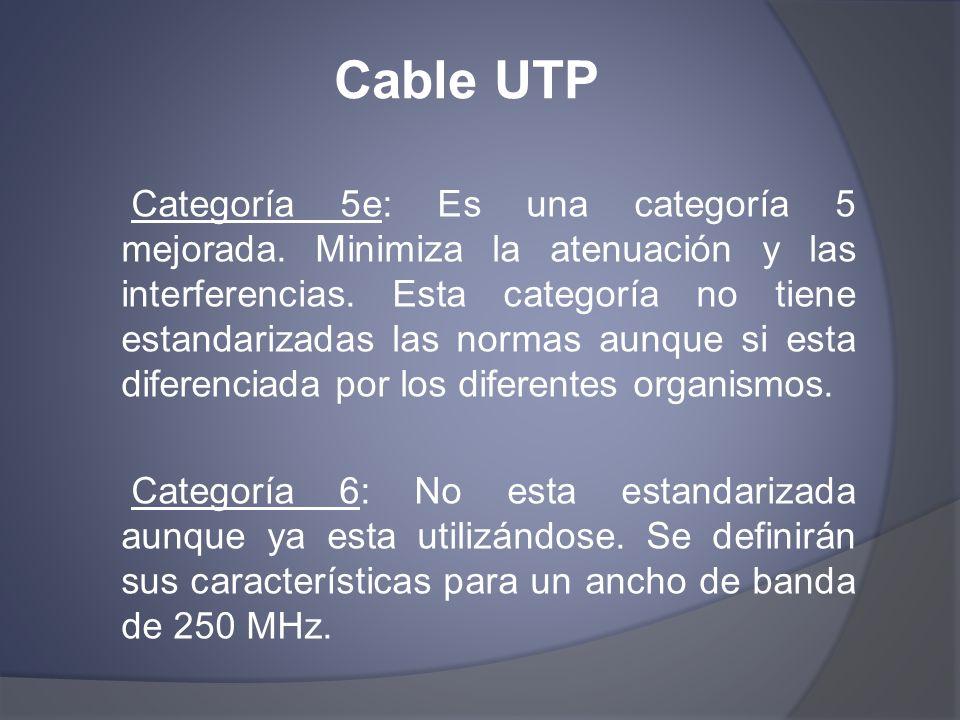 Cable UTP Categoría 5e: Es una categoría 5 mejorada. Minimiza la atenuación y las interferencias. Esta categoría no tiene estandarizadas las normas au