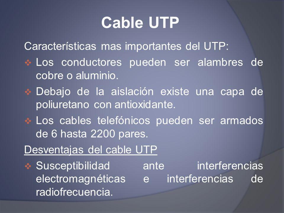 Cable UTP Características mas importantes del UTP: Los conductores pueden ser alambres de cobre o aluminio. Debajo de la aislación existe una capa de