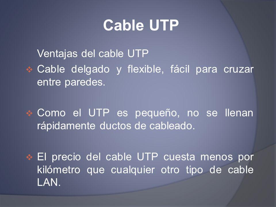 Cable UTP Ventajas del cable UTP Cable delgado y flexible, fácil para cruzar entre paredes. Como el UTP es pequeño, no se llenan rápidamente ductos de