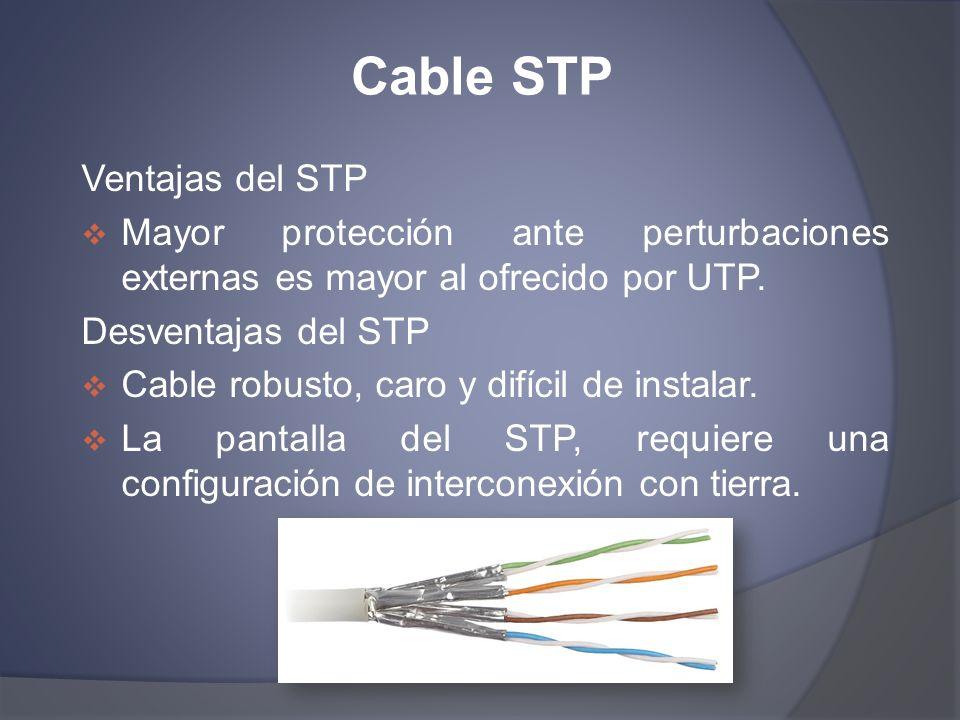 Cable STP Ventajas del STP Mayor protección ante perturbaciones externas es mayor al ofrecido por UTP. Desventajas del STP Cable robusto, caro y difíc