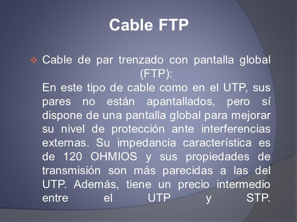Cable FTP Cable de par trenzado con pantalla global (FTP): En este tipo de cable como en el UTP, sus pares no están apantallados, pero sí dispone de u