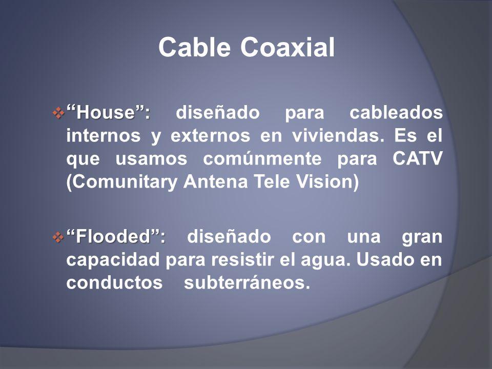 Cable Coaxial House: House: diseñado para cableados internos y externos en viviendas. Es el que usamos comúnmente para CATV (Comunitary Antena Tele Vi