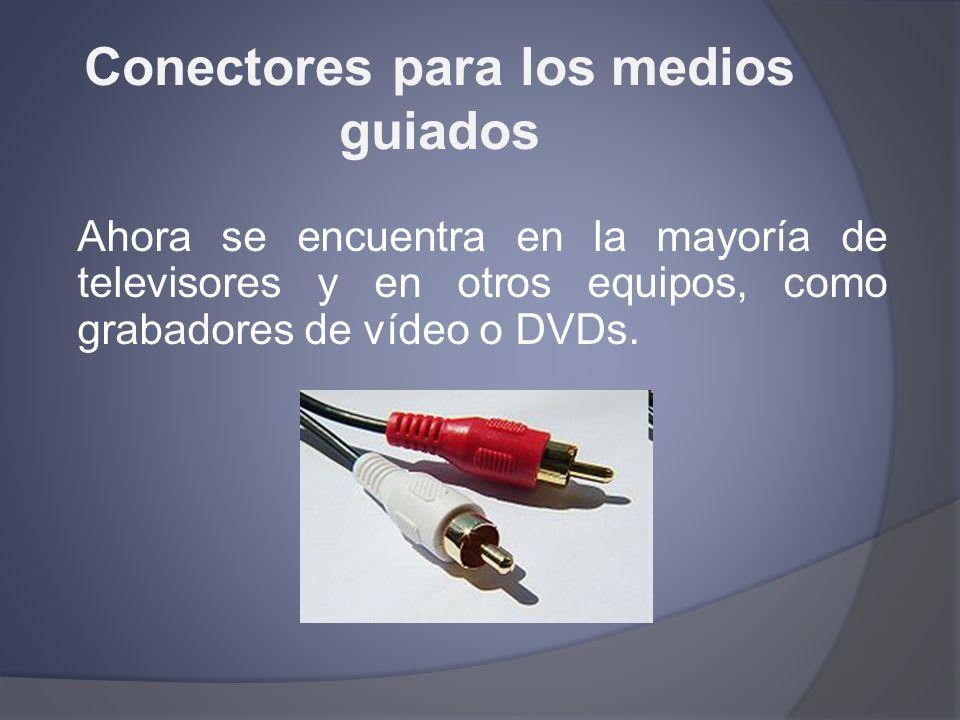 Conectores para los medios guiados Ahora se encuentra en la mayoría de televisores y en otros equipos, como grabadores de vídeo o DVDs.