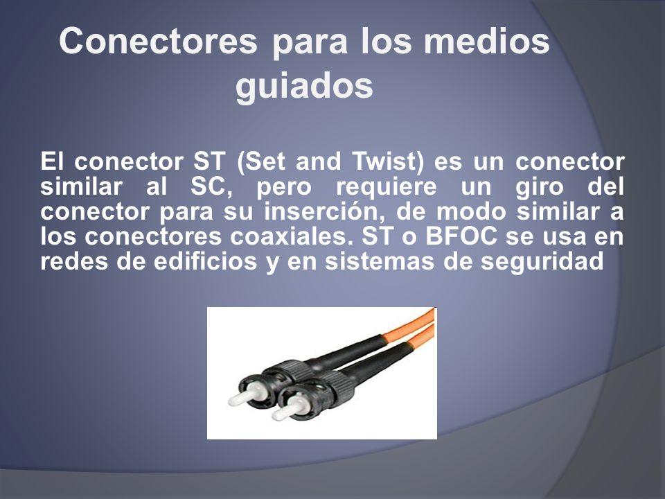 Conectores para los medios guiados El conector ST (Set and Twist) es un conector similar al SC, pero requiere un giro del conector para su inserción,