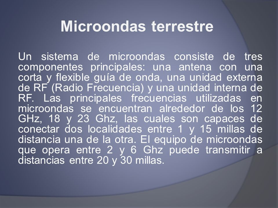 Microondas terrestre Un sistema de microondas consiste de tres componentes principales: una antena con una corta y flexible guía de onda, una unidad e
