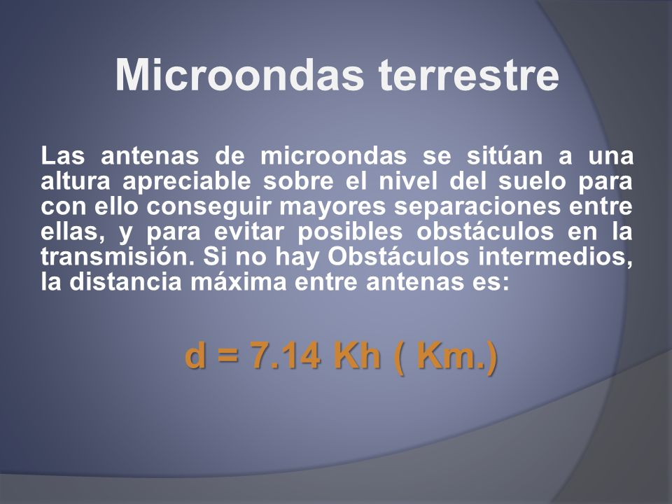 Microondas terrestre Las antenas de microondas se sitúan a una altura apreciable sobre el nivel del suelo para con ello conseguir mayores separaciones