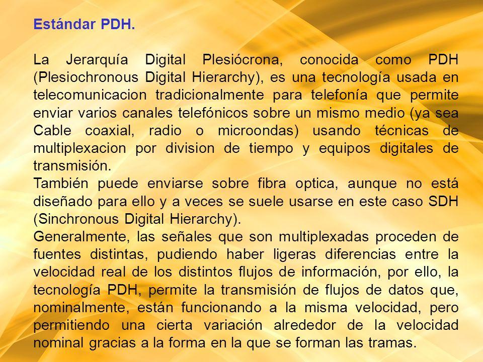 Estándar PDH. La Jerarquía Digital Plesiócrona, conocida como PDH (Plesiochronous Digital Hierarchy), es una tecnología usada en telecomunicacion trad