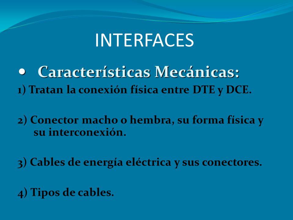 INTERFACES Características Mecánicas: Características Mecánicas: 1) Tratan la conexión física entre DTE y DCE. 2) Conector macho o hembra, su forma fí