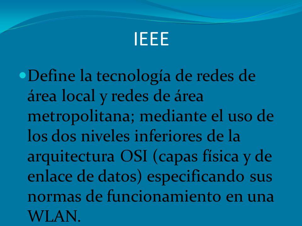 IEEE Define la tecnología de redes de área local y redes de área metropolitana; mediante el uso de los dos niveles inferiores de la arquitectura OSI (