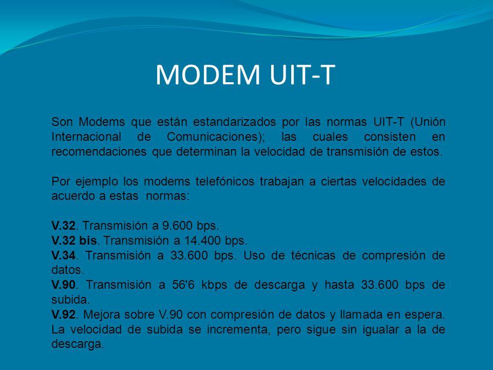MODEM UIT-T Son Modems que están estandarizados por las normas UIT-T (Unión Internacional de Comunicaciones); las cuales consisten en recomendaciones
