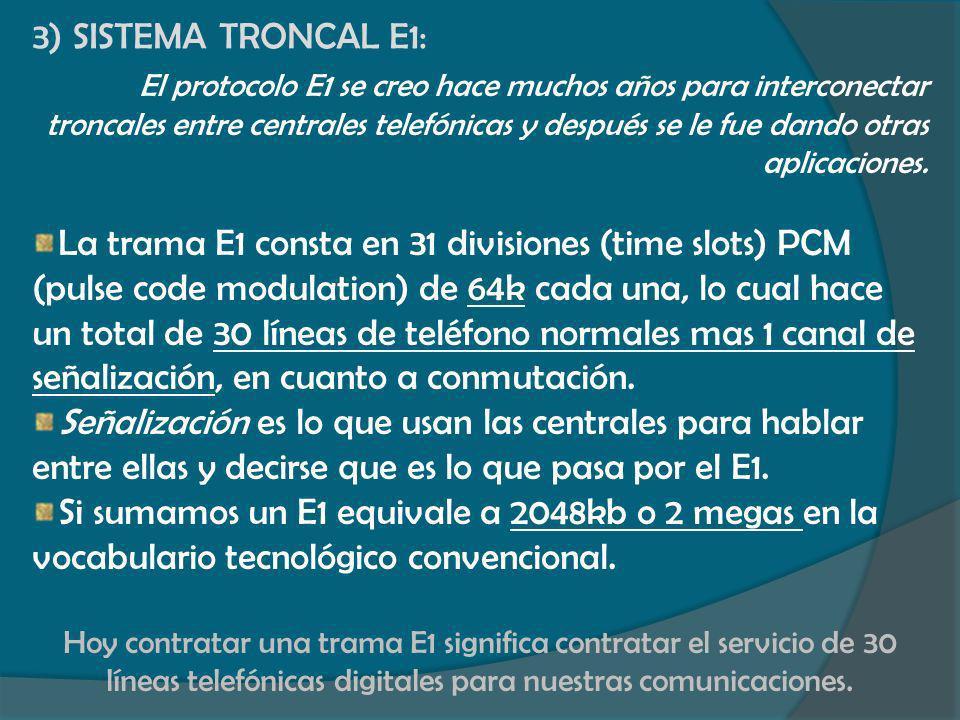 3) SISTEMA TRONCAL E1: El protocolo E1 se creo hace muchos años para interconectar troncales entre centrales telefónicas y después se le fue dando otr