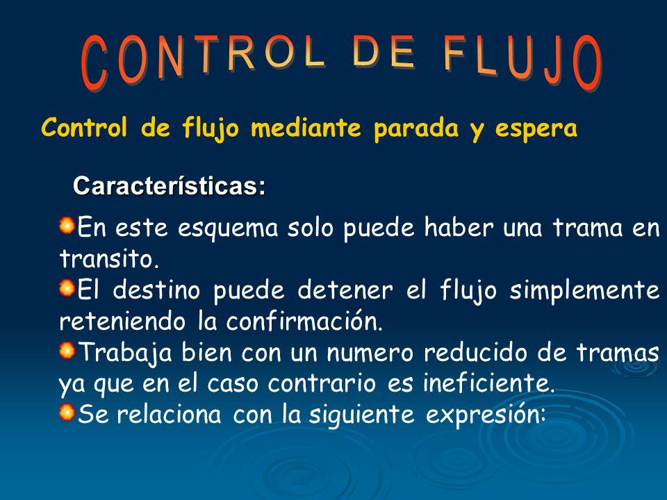 Los tipos de control de flujo son: Control de Flujo mediante Parada-Espera. Control de flujo mediante Ventana Deslizante.