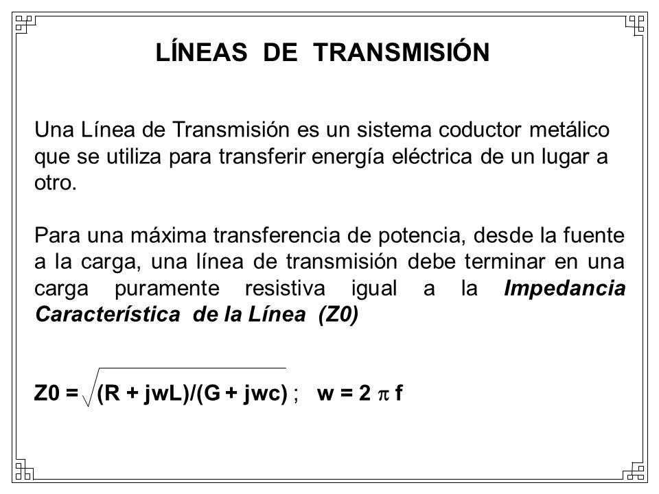 LÍNEAS DE TRANSMISIÓN Una Línea de Transmisión es un sistema coductor metálico que se utiliza para transferir energía eléctrica de un lugar a otro. Pa