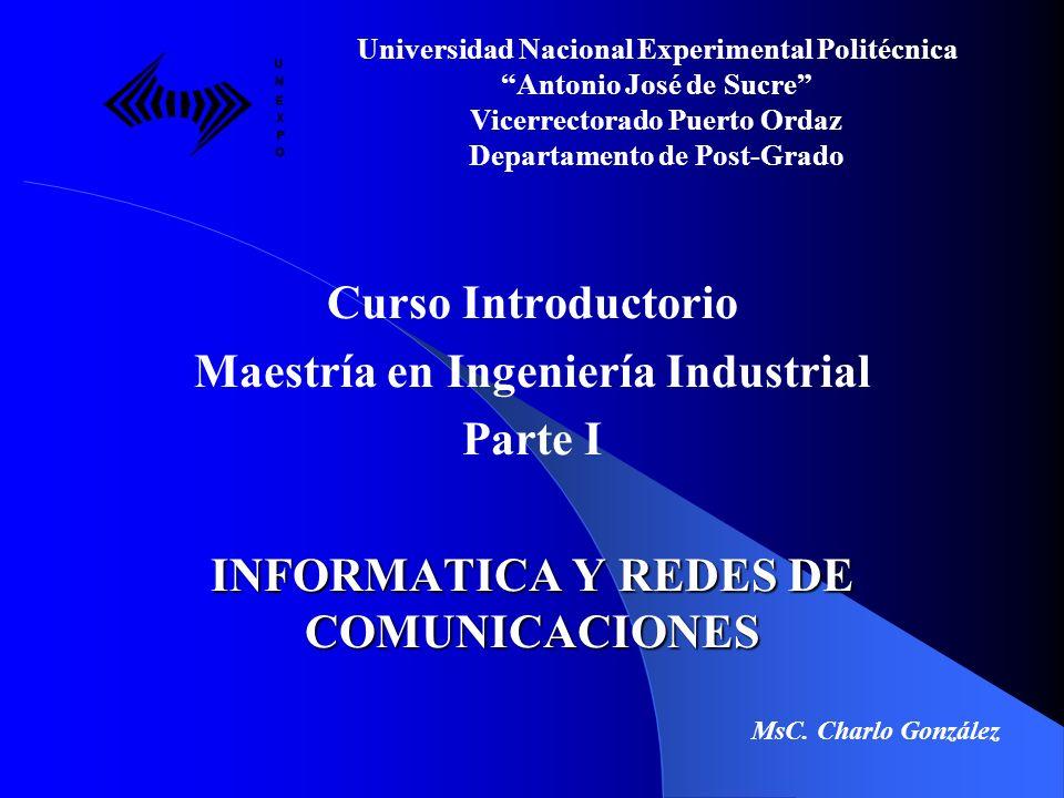 Curso Introductorio Maestría en Ingeniería Industrial Parte I INFORMATICA Y REDES DE COMUNICACIONES Universidad Nacional Experimental Politécnica Anto