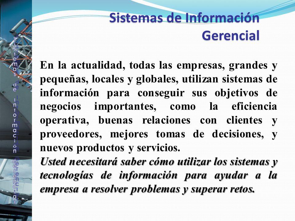 Sistemas de Información Gerencial Sistemas de Información Gerencial En la actualidad, todas las empresas, grandes y pequeñas, locales y globales, util