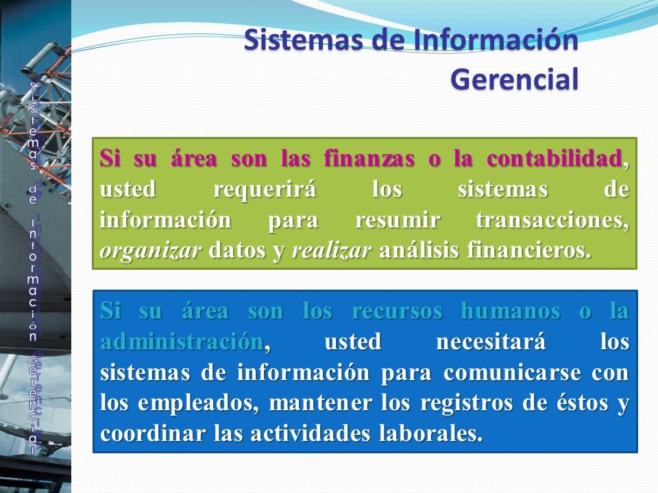 Sistemas de Información Gerencial Sistemas de Información Gerencial Si su área son las finanzas o la contabilidad, usted requerirá los sistemas de inf
