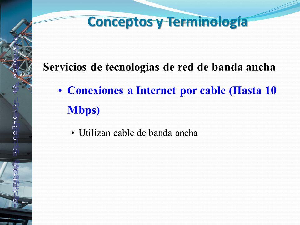 Servicios de tecnologías de red de banda ancha Conexiones a Internet por cable (Hasta 10 Mbps) Utilizan cable de banda ancha Conceptos y Terminología