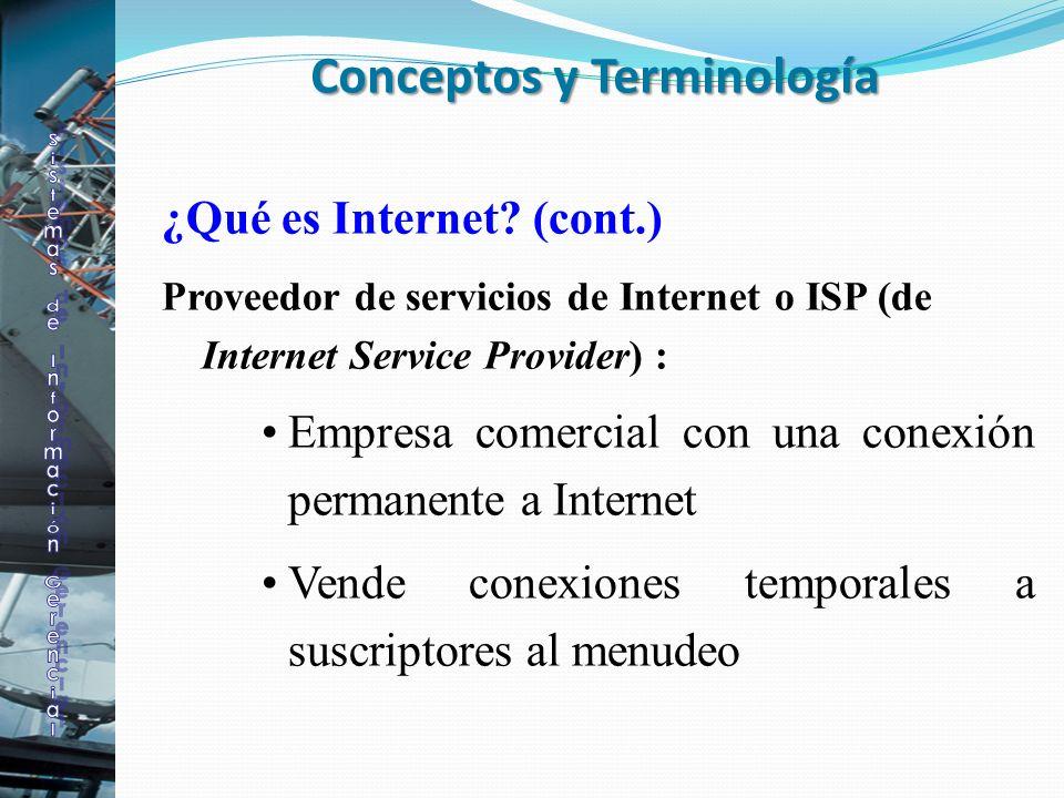 ¿Qué es Internet? (cont.) Proveedor de servicios de Internet o ISP (de Internet Service Provider) : Empresa comercial con una conexión permanente a In