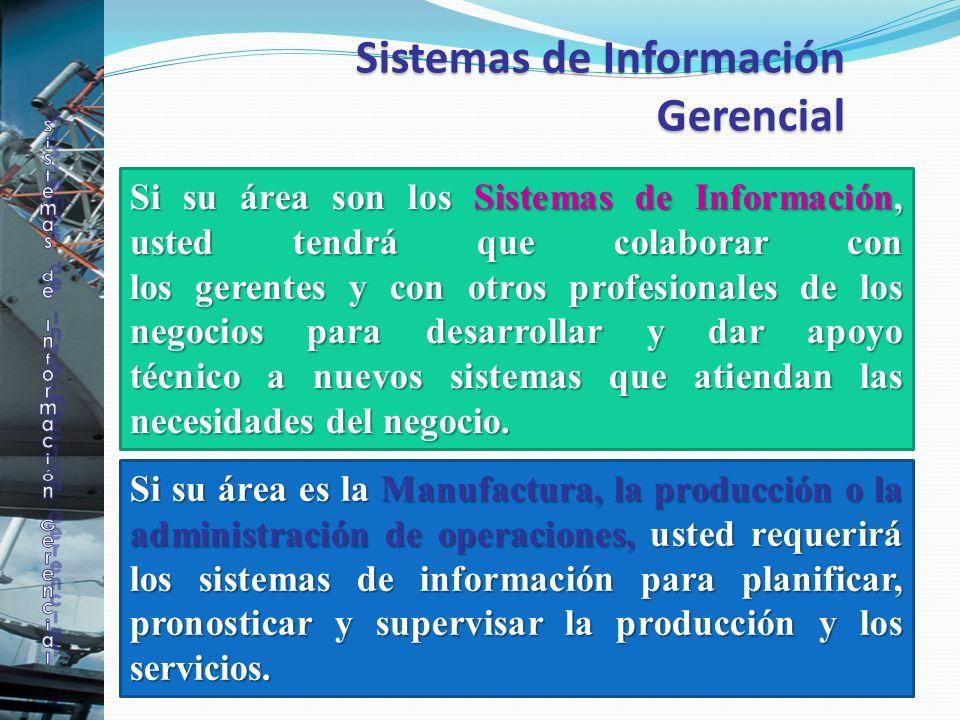 Sistemas de Información Gerencial Sistemas de Información Gerencial Si su área son los Sistemas de Información, usted tendrá que colaborar con los ger