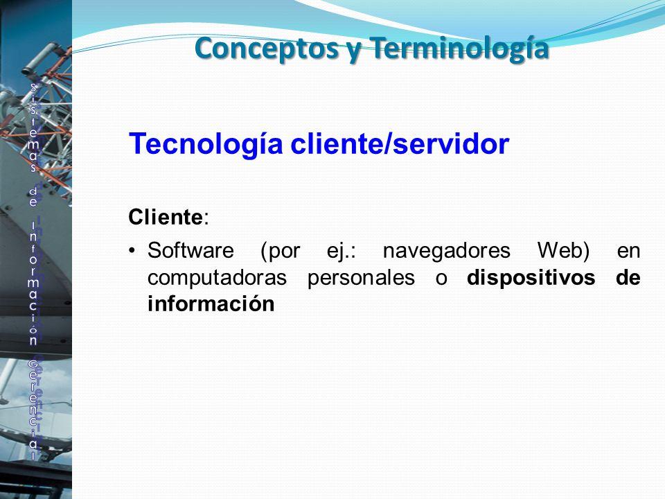 Tecnología cliente/servidor Cliente: Software (por ej.: navegadores Web) en computadoras personales o dispositivos de información Conceptos y Terminol