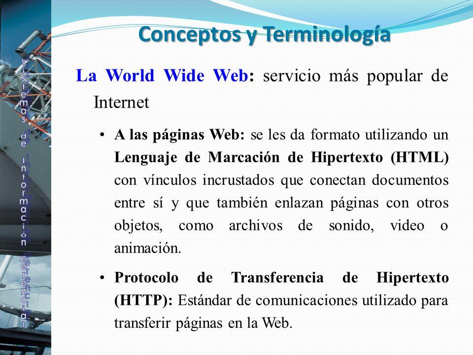 La World Wide Web: servicio más popular de Internet A las páginas Web: se les da formato utilizando un Lenguaje de Marcación de Hipertexto (HTML) con