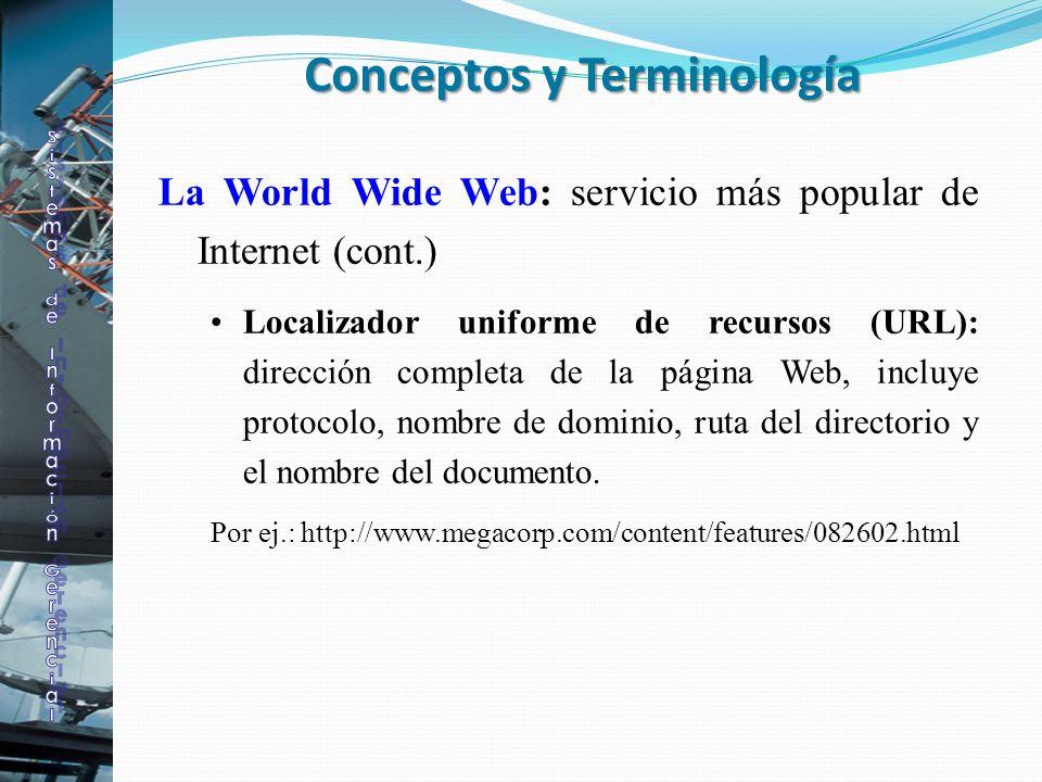 La World Wide Web: servicio más popular de Internet (cont.) Localizador uniforme de recursos (URL): dirección completa de la página Web, incluye proto
