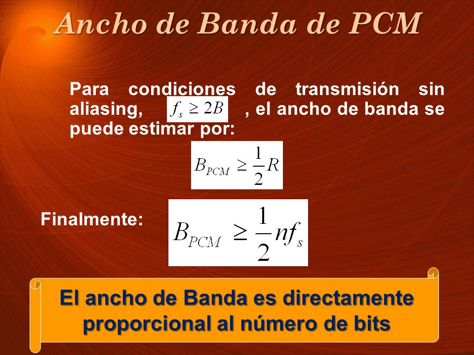 Para condiciones de transmisión sin aliasing,, el ancho de banda se puede estimar por: Finalmente: El ancho de Banda es directamente proporcional al n