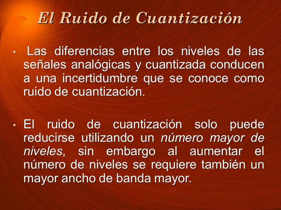 El Ruido de Cuantización Las diferencias entre los niveles de las señales analógicas y cuantizada conducen a una incertidumbre que se conoce como ruid