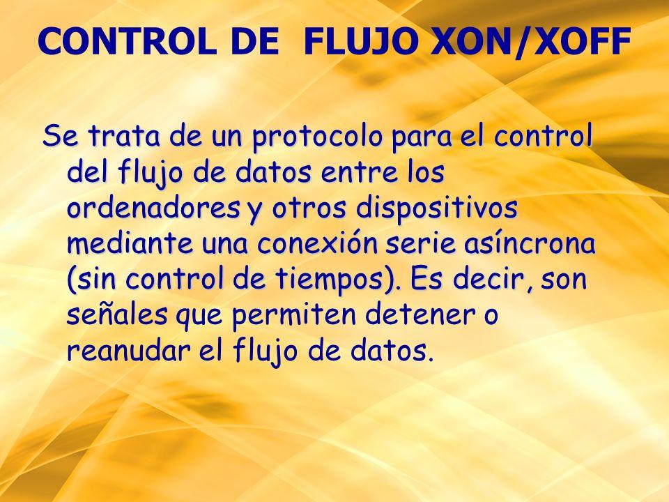 CONTROL DE FLUJO XON/XOFF Se trata de un protocolo para el control del flujo de datos entre los ordenadores y otros dispositivos mediante una conexión