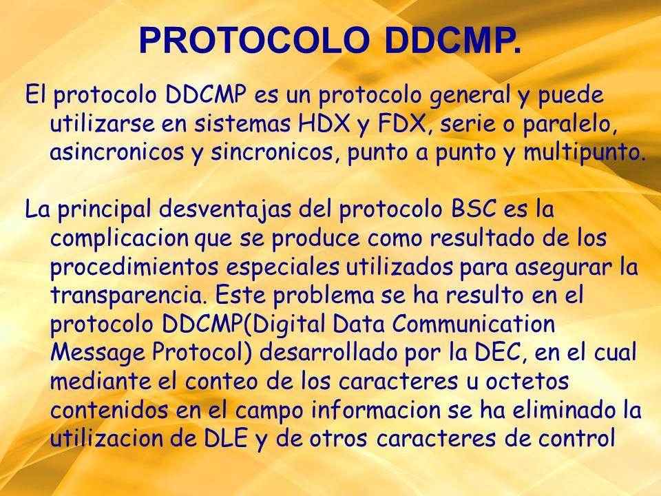 PROTOCOLO DDCMP. El protocolo DDCMP es un protocolo general y puede utilizarse en sistemas HDX y FDX, serie o paralelo, asincronicos y sincronicos, pu