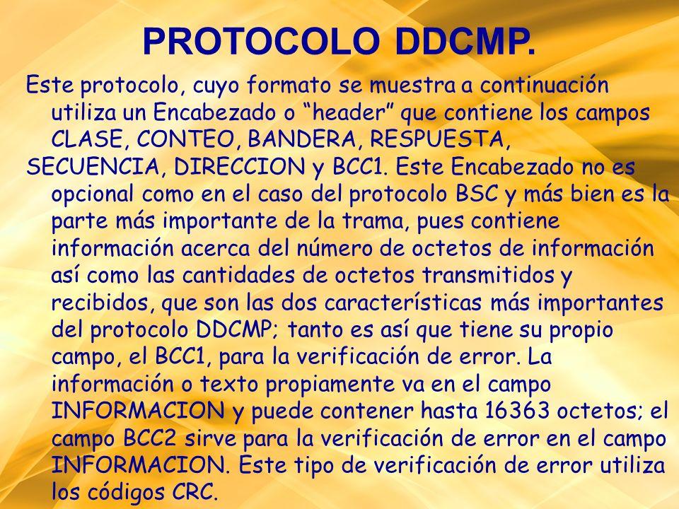 PROTOCOLO DDCMP. Este protocolo, cuyo formato se muestra a continuación utiliza un Encabezado o header que contiene los campos CLASE, CONTEO, BANDERA,