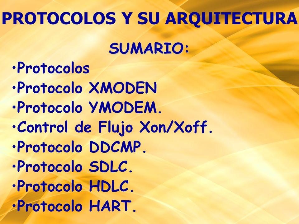 SUMARIO: Protocolos Protocolo XMODEN Protocolo YMODEM. Control de Flujo Xon/Xoff. Protocolo DDCMP. Protocolo SDLC. Protocolo HDLC. Protocolo HART. PRO