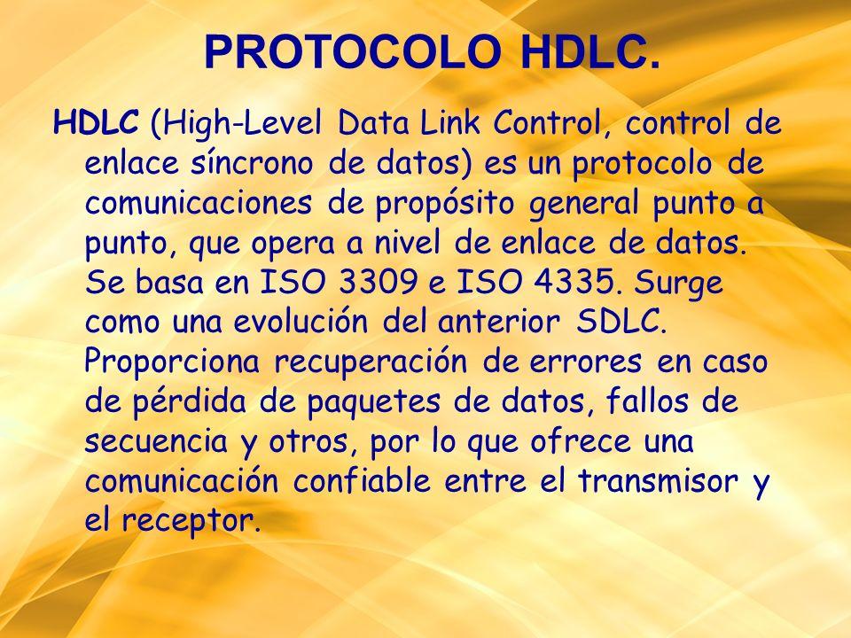 PROTOCOLO HDLC. HDLC (High-Level Data Link Control, control de enlace síncrono de datos) es un protocolo de comunicaciones de propósito general punto
