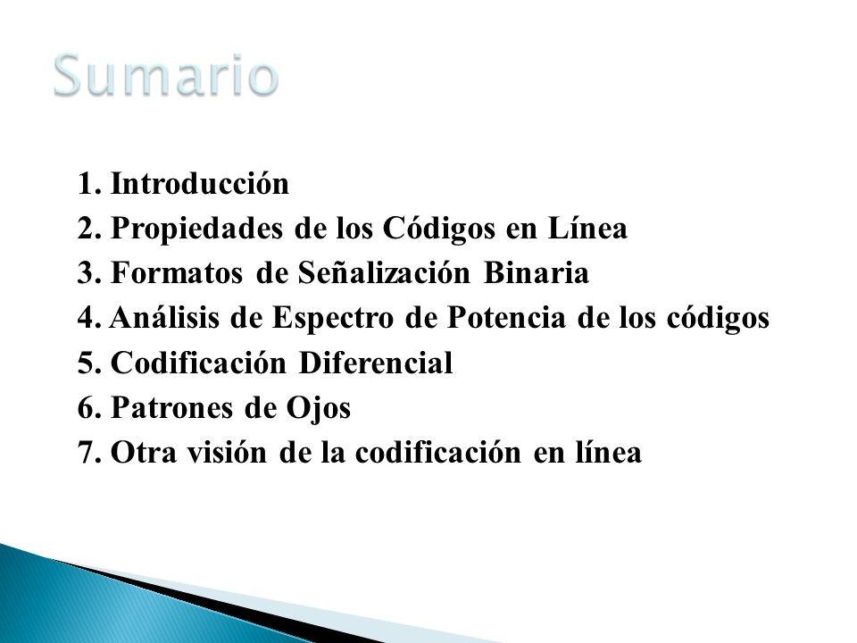 1. Introducción 2. Propiedades de los Códigos en Línea 3. Formatos de Señalización Binaria 4. Análisis de Espectro de Potencia de los códigos 5. Codif