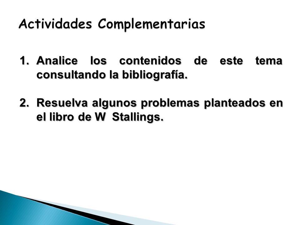 1.Analice los contenidos de este tema consultando la bibliografía. 2.Resuelva algunos problemas planteados en el libro de W Stallings.