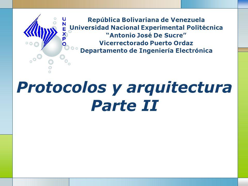 LOGO Protocolos y arquitectura Parte II República Bolivariana de Venezuela Universidad Nacional Experimental Politécnica Antonio José De Sucre Vicerre