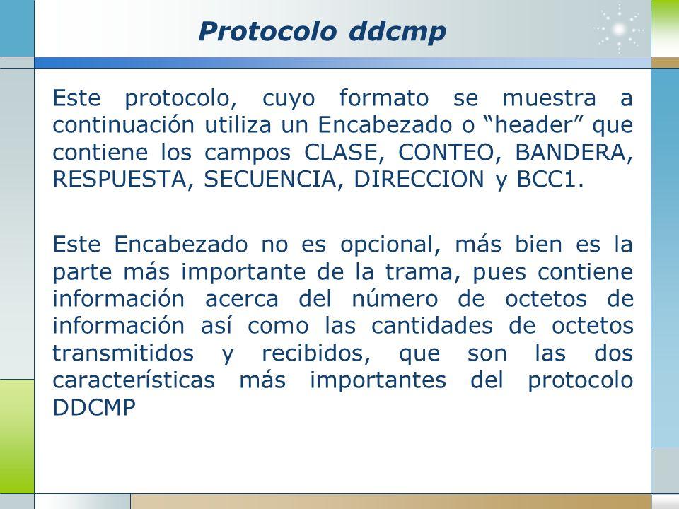 Protocolo ddcmp Este protocolo, cuyo formato se muestra a continuación utiliza un Encabezado o header que contiene los campos CLASE, CONTEO, BANDERA,