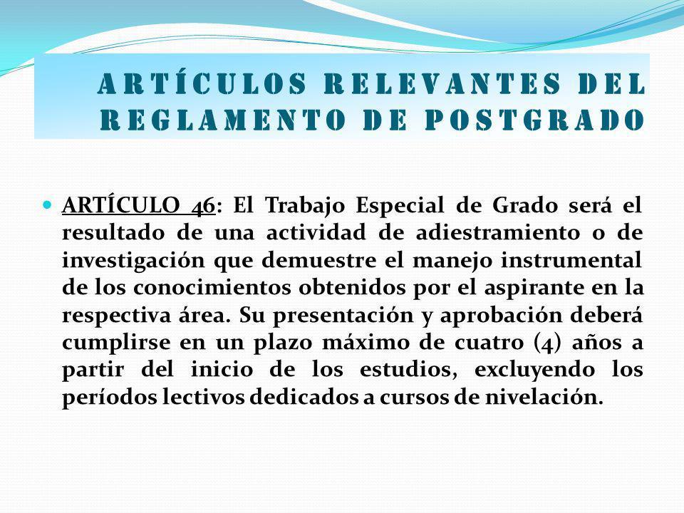 Artículos relevantes del Reglamento de postgrado ARTÍCULO 46: El Trabajo Especial de Grado será el resultado de una actividad de adiestramiento o de i