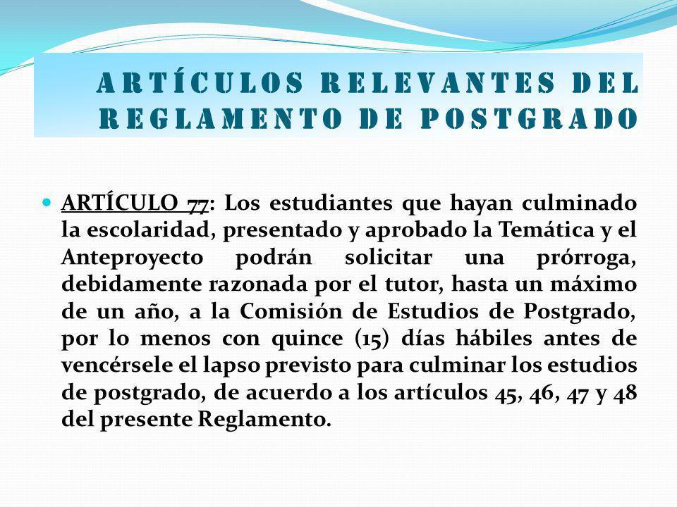Artículos relevantes del Reglamento de postgrado ARTÍCULO 77: Los estudiantes que hayan culminado la escolaridad, presentado y aprobado la Temática y