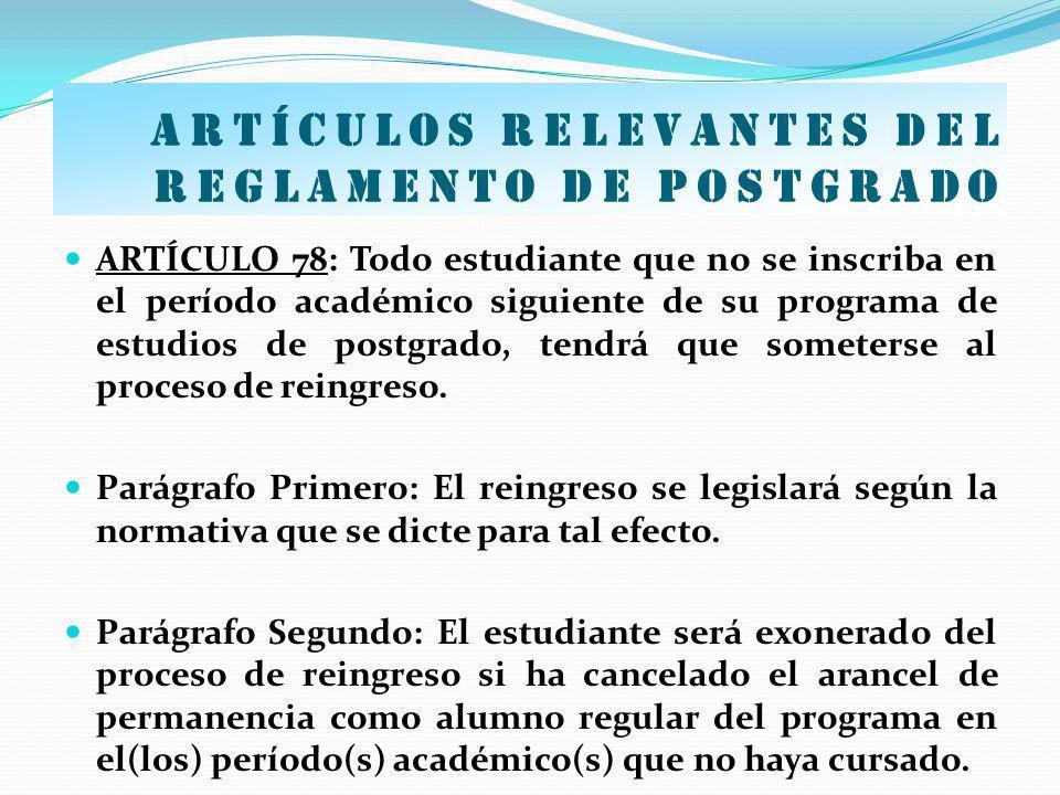 Artículos relevantes del Reglamento de postgrado ARTÍCULO 78: Todo estudiante que no se inscriba en el período académico siguiente de su programa de e