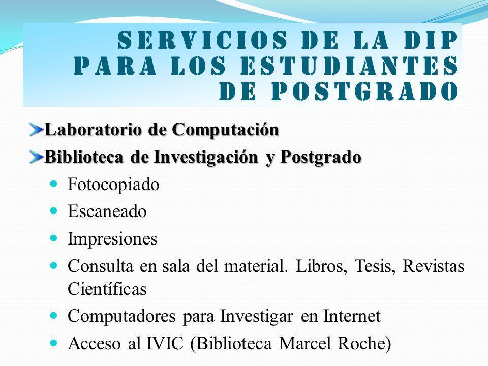 Servicios de la dip para los estudiantes de postgrado Laboratorio de Computación Biblioteca de Investigación y Postgrado Fotocopiado Escaneado Impresi