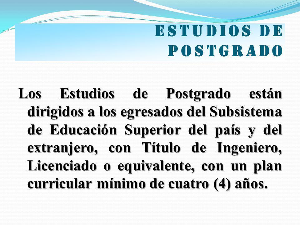Estudios de postgrado Los Estudios de Postgrado están dirigidos a los egresados del Subsistema de Educación Superior del país y del extranjero, con Tí