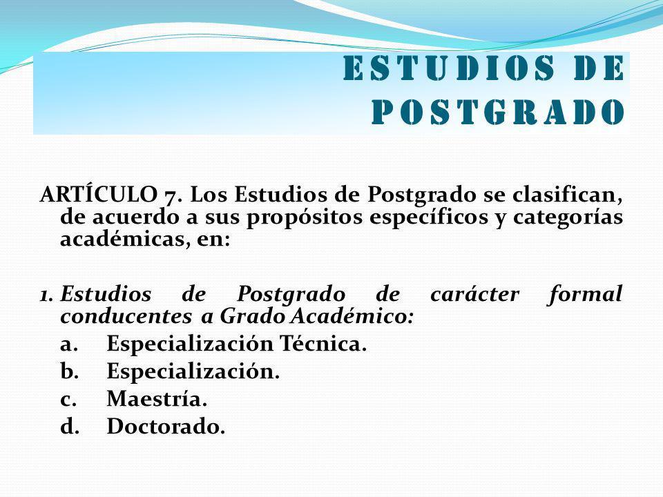 Estudios de postgrado ARTÍCULO 7. Los Estudios de Postgrado se clasifican, de acuerdo a sus propósitos específicos y categorías académicas, en: 1.Estu