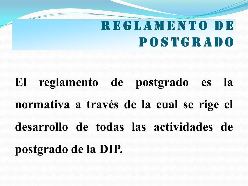 Reglamento de postgrado El reglamento de postgrado es la normativa a través de la cual se rige el desarrollo de todas las actividades de postgrado de