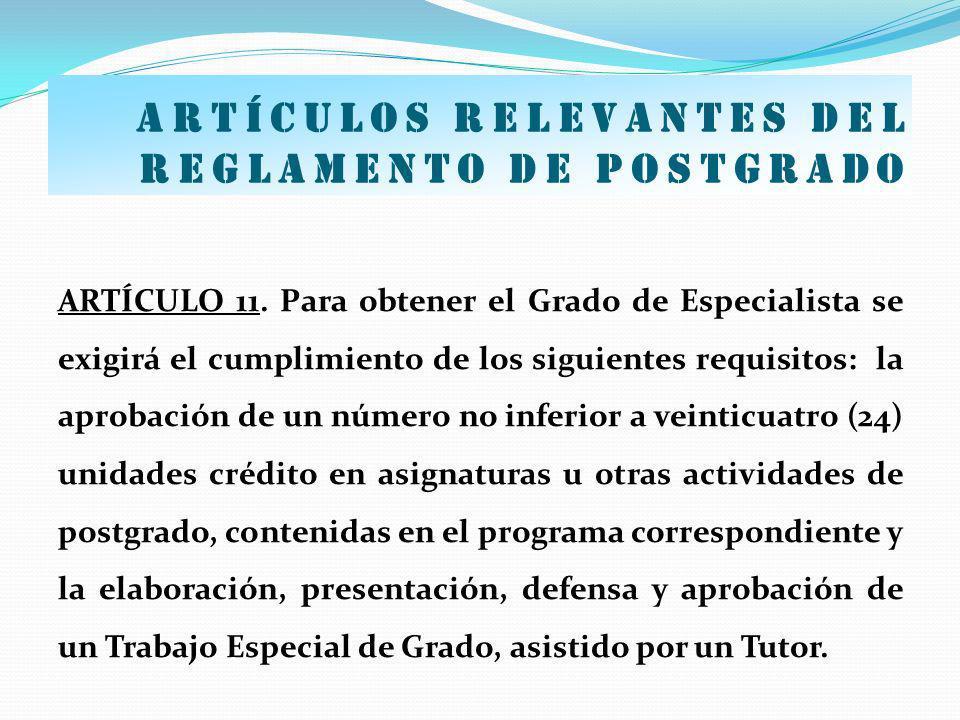 Artículos relevantes del Reglamento de postgrado ARTÍCULO 11. Para obtener el Grado de Especialista se exigirá el cumplimiento de los siguientes requi