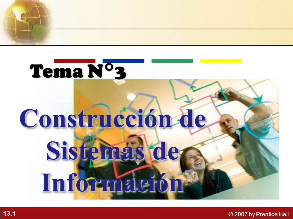 13.1 © 2007 by Prentice Hall Construcción de Sistemas de Información Tema N°3